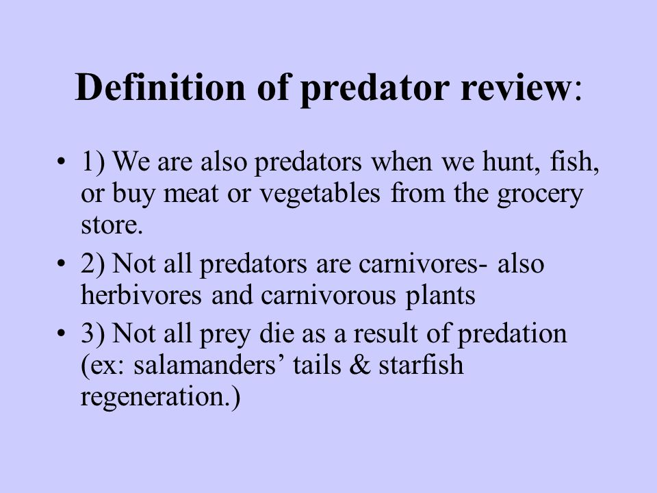Definition of predator review: 1) We are also predators when we hunt, fish, or buy meat or vegetables from the grocery store.