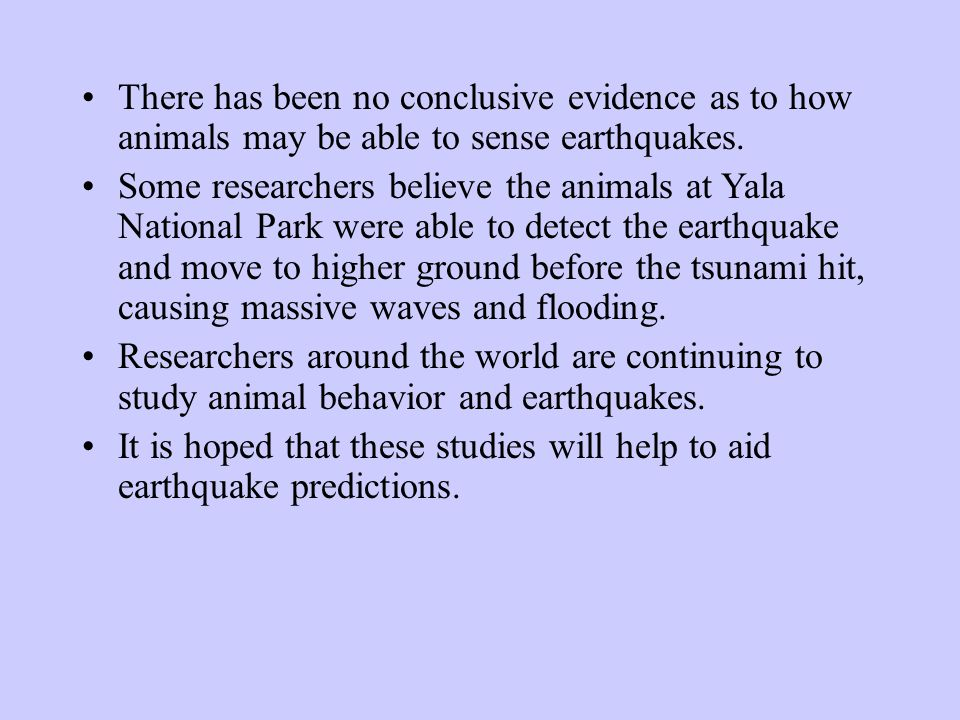 There has been no conclusive evidence as to how animals may be able to sense earthquakes.