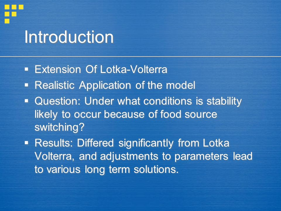 Introduction  Extension Of Lotka-Volterra  Realistic Application of the model  Question: Under what conditions is stability likely to occur because of food source switching.