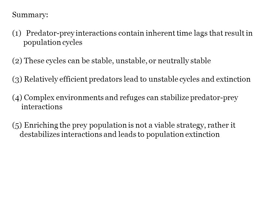 Summary: (1)Predator-prey interactions contain inherent time lags that result in population cycles (2) These cycles can be stable, unstable, or neutra