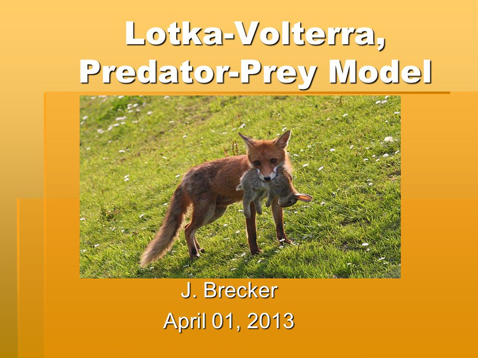 Lotka-Volterra, Predator-Prey Model J. Brecker April 01, 2013