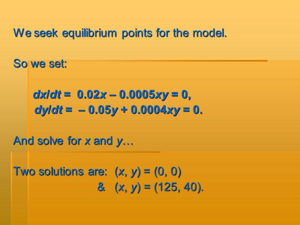 We seek equilibrium points for the model.