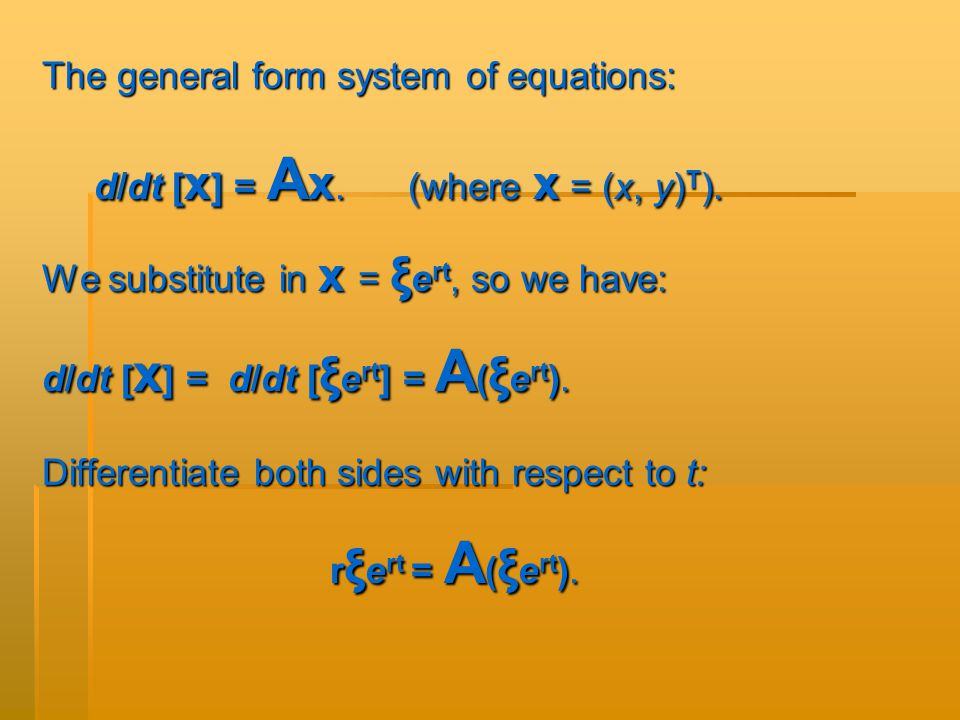 The general form system of equations: d/dt [ x ] = A x.