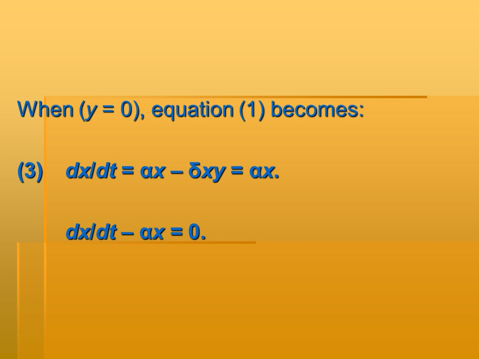 When (y = 0), equation (1) becomes: (3)dx/dt = αx – δxy = αx. dx/dt – αx = 0.