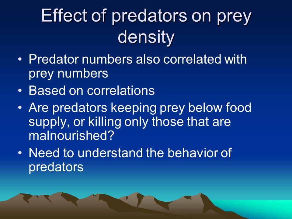 Effect of predators on prey density Predator numbers also correlated with prey numbers Based on correlations Are predators keeping prey below food sup