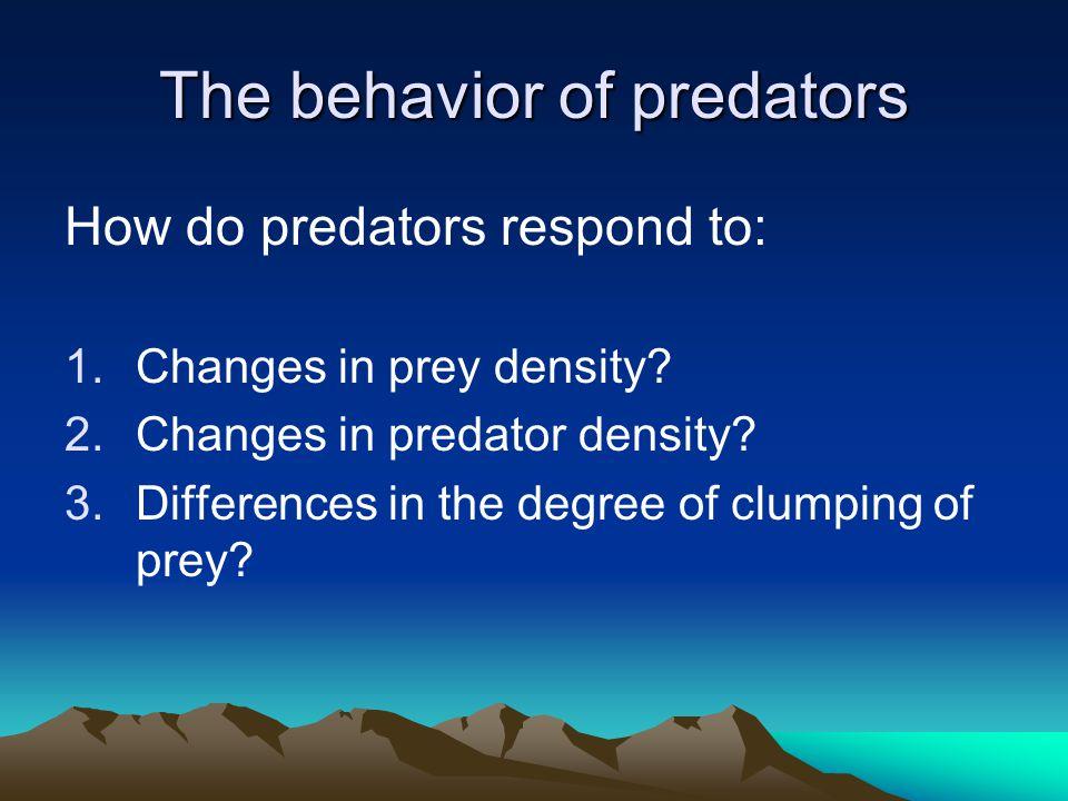The behavior of predators How do predators respond to: 1.Changes in prey density.