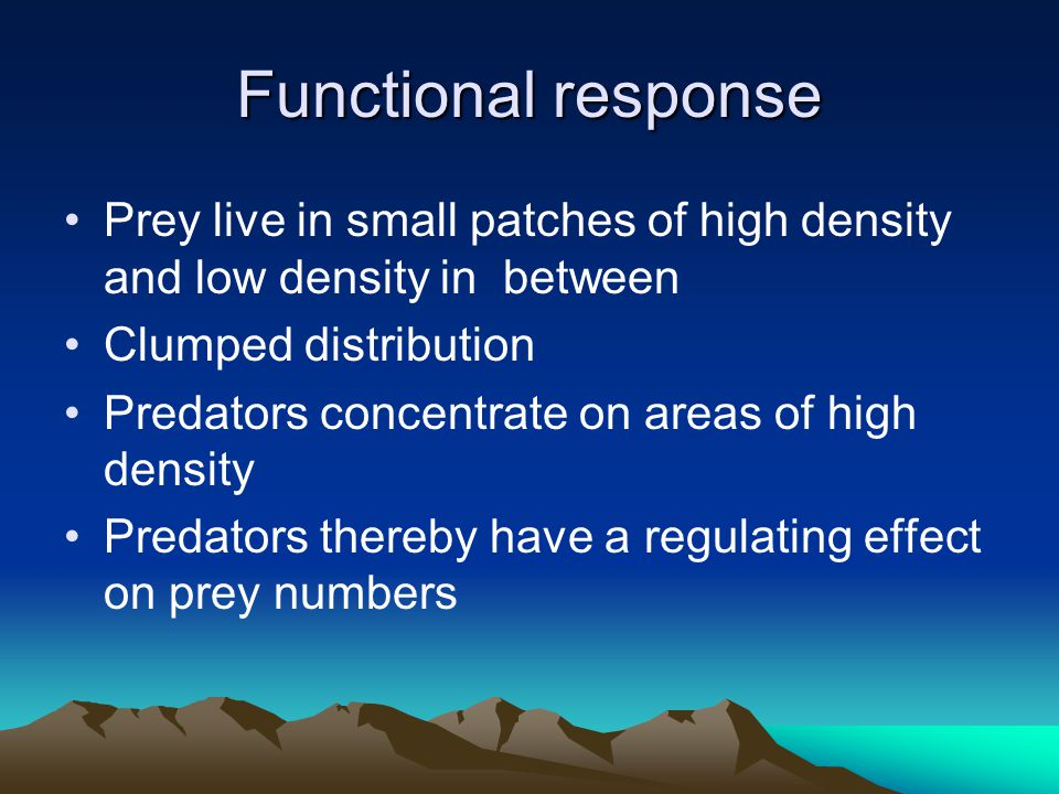 Functional response Prey live in small patches of high density and low density in between Clumped distribution Predators concentrate on areas of high
