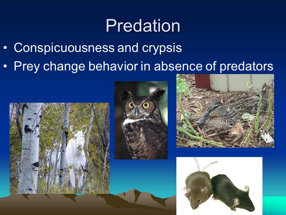 Predation Conspicuousness and crypsis Prey change behavior in absence of predators Marginal habitat