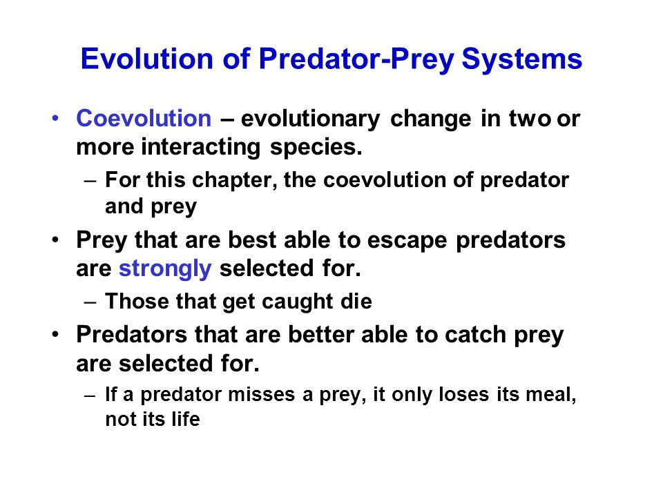 Evolution of Predator-Prey Systems Coevolution – evolutionary change in two or more interacting species.