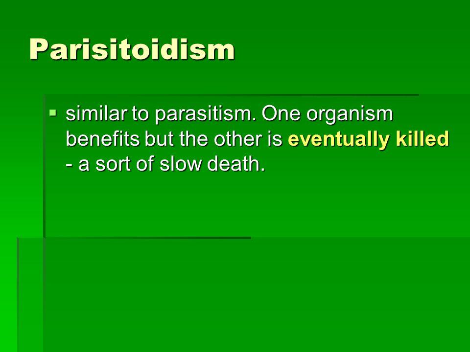 Parisitoidism  similar to parasitism.