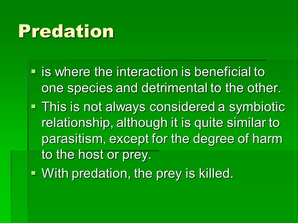 Predation  is where the interaction is beneficial to one species and detrimental to the other.  This is not always considered a symbiotic relationsh