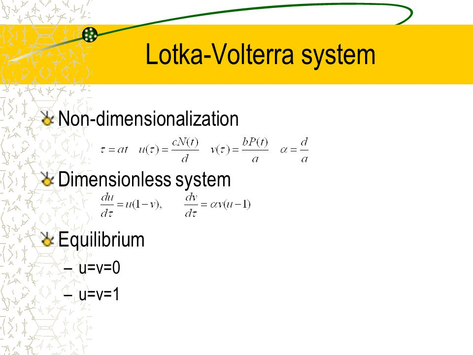 Lotka-Volterra system Non-dimensionalization Dimensionless system Equilibrium –u=v=0 –u=v=1