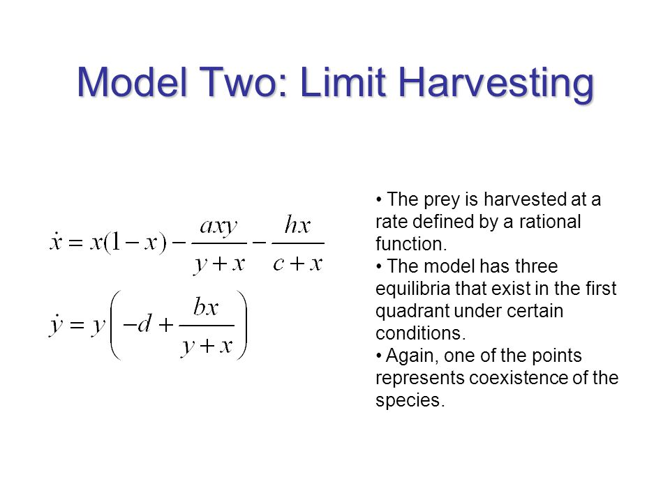 Model Two: Limit Harvesting The prey is harvested at a rate defined by a rational function. The model has three equilibria that exist in the first qua
