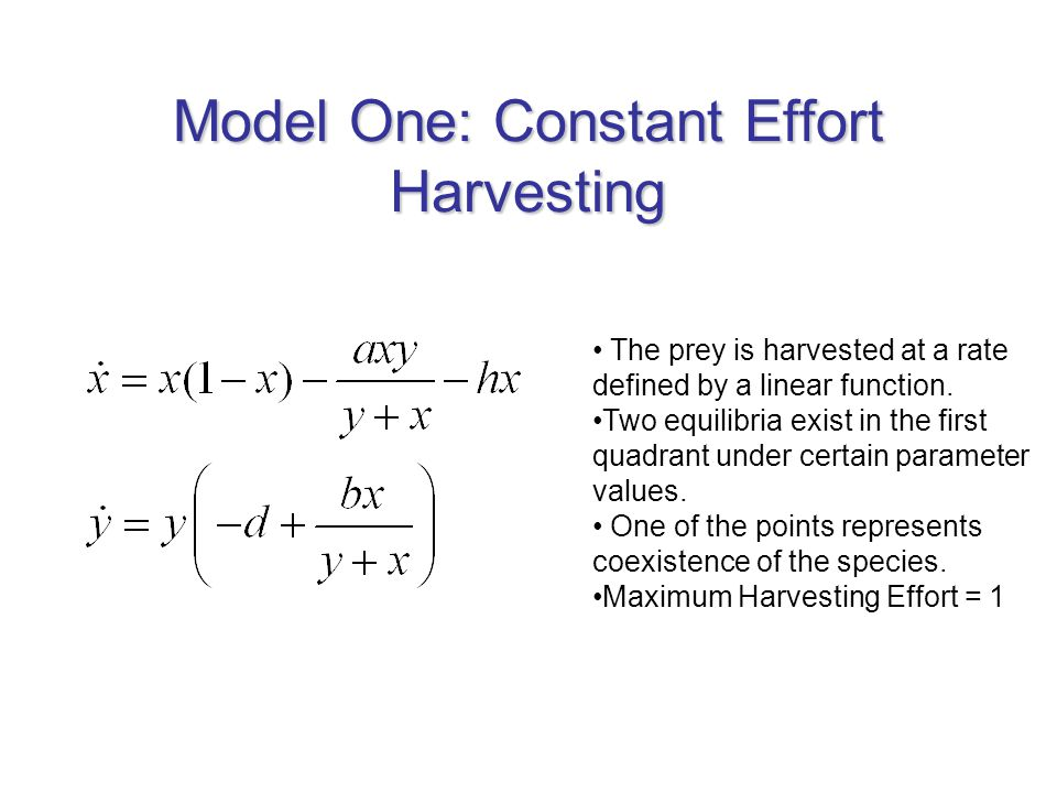 Model One: Constant Effort Harvesting The prey is harvested at a rate defined by a linear function. Two equilibria exist in the first quadrant under c