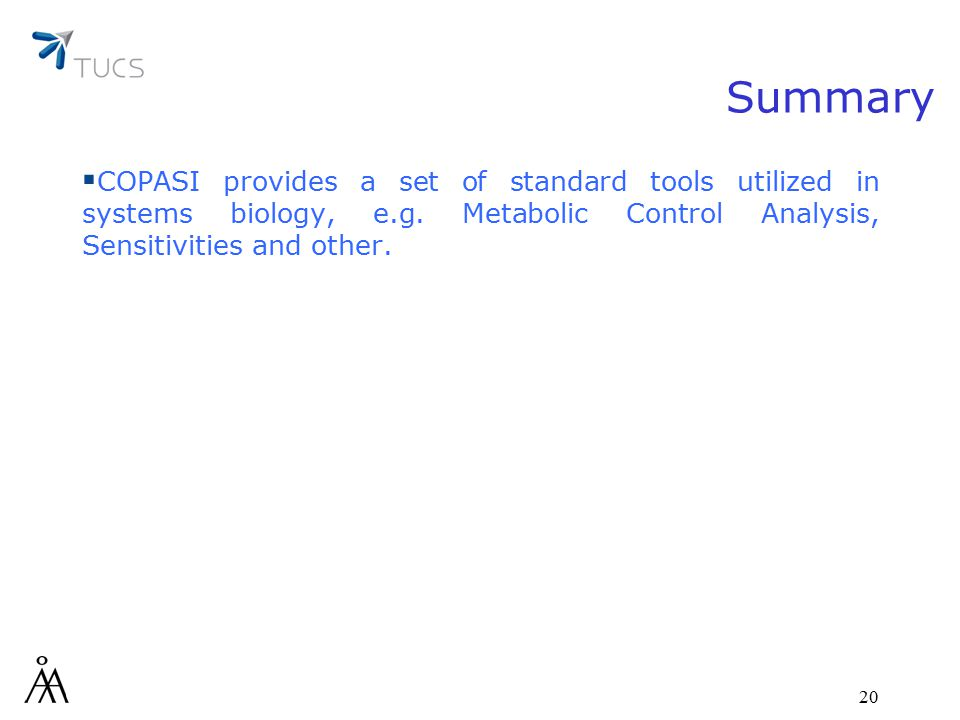 20 Summary  COPASI provides a set of standard tools utilized in systems biology, e.g.