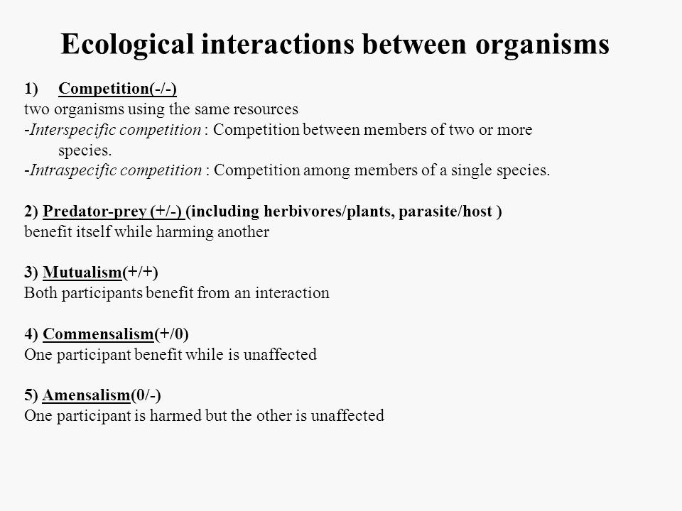Ecological interactions between organisms 1)Competition(-/-) two organisms using the same resources -Interspecific competition : Competition between m