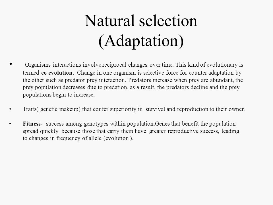 Natural selection (Adaptation) Organisms interactions involve reciprocal changes over time. This kind of evolutionary is termed co evolution. Change i