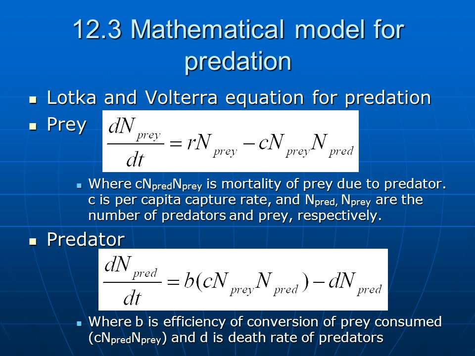 12.3 Mathematical model for predation Lotka and Volterra equation for predation Lotka and Volterra equation for predation Prey Prey Where cN pred N pr
