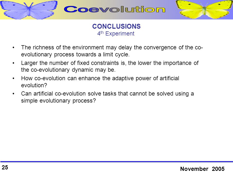 25 November 2005 CONCLUSIONS The richness of the environment may delay the convergence of the co- evolutionary process towards a limit cycle.