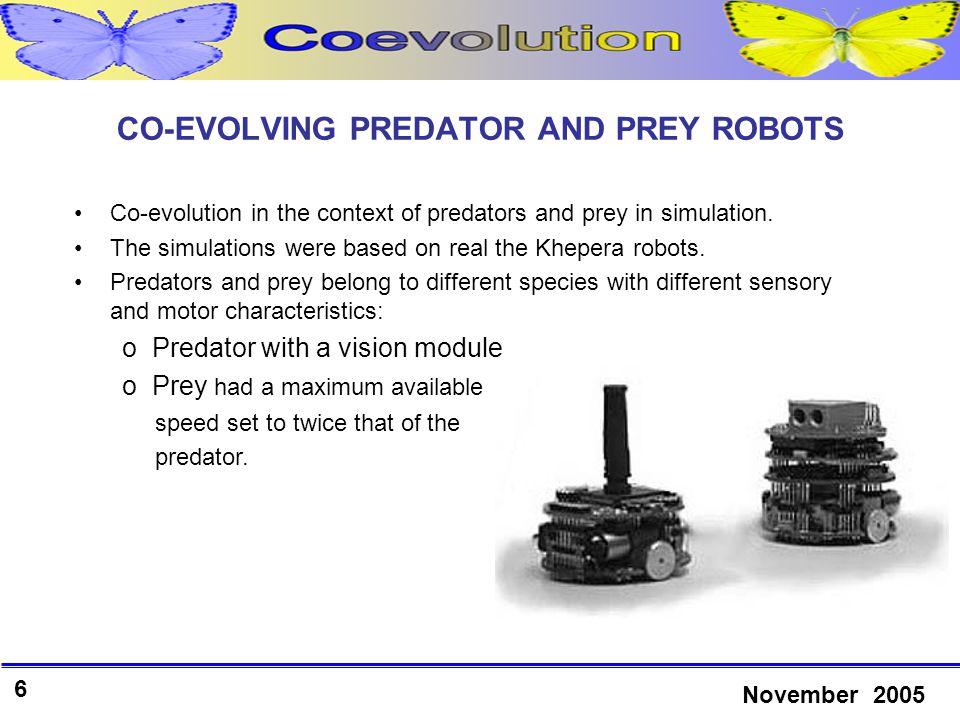 6 November 2005 CO-EVOLVING PREDATOR AND PREY ROBOTS Co-evolution in the context of predators and prey in simulation.
