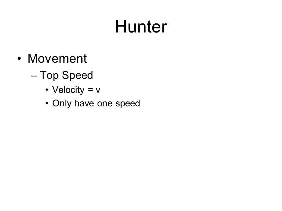 Hunter Movement –Top Speed Velocity = v Only have one speed