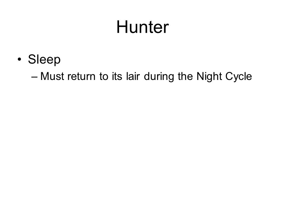 Hunter Sleep –Must return to its lair during the Night Cycle