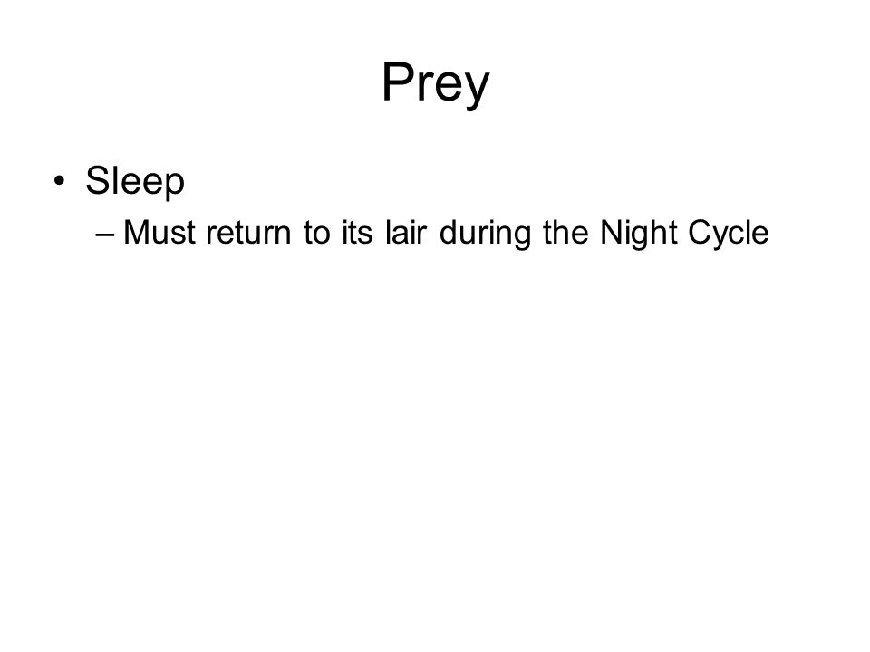 Prey Sleep –Must return to its lair during the Night Cycle