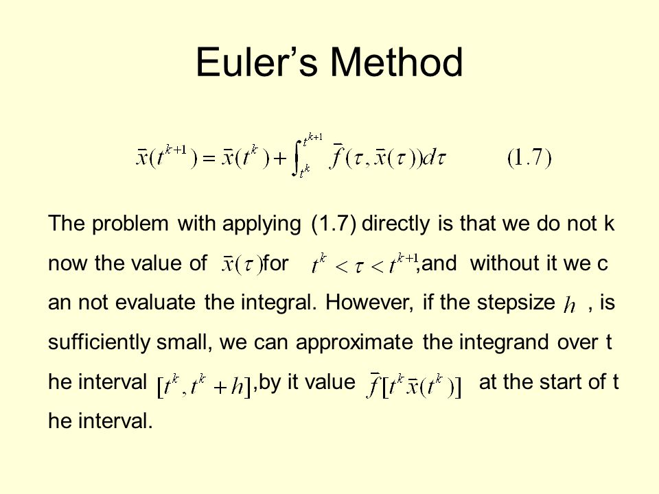 Euler's Method The problem with applying (1.7) directly is that we do not k now the value of for,and without it we c an not evaluate the integral. How