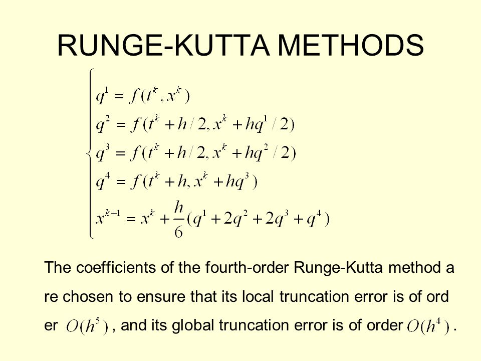 RUNGE-KUTTA METHODS The coefficients of the fourth-order Runge-Kutta method a re chosen to ensure that its local truncation error is of ord er, and it