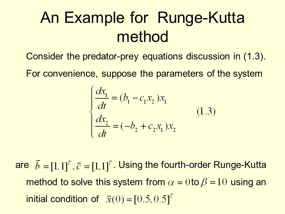 Consider the predator-prey equations discussion in (1.3). For convenience, suppose the parameters of the system are. Using the fourth-order Runge-Kutt
