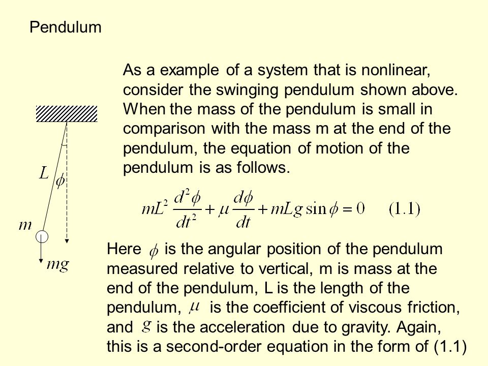 Pendulum As a example of a system that is nonlinear, consider the swinging pendulum shown above. When the mass of the pendulum is small in comparison