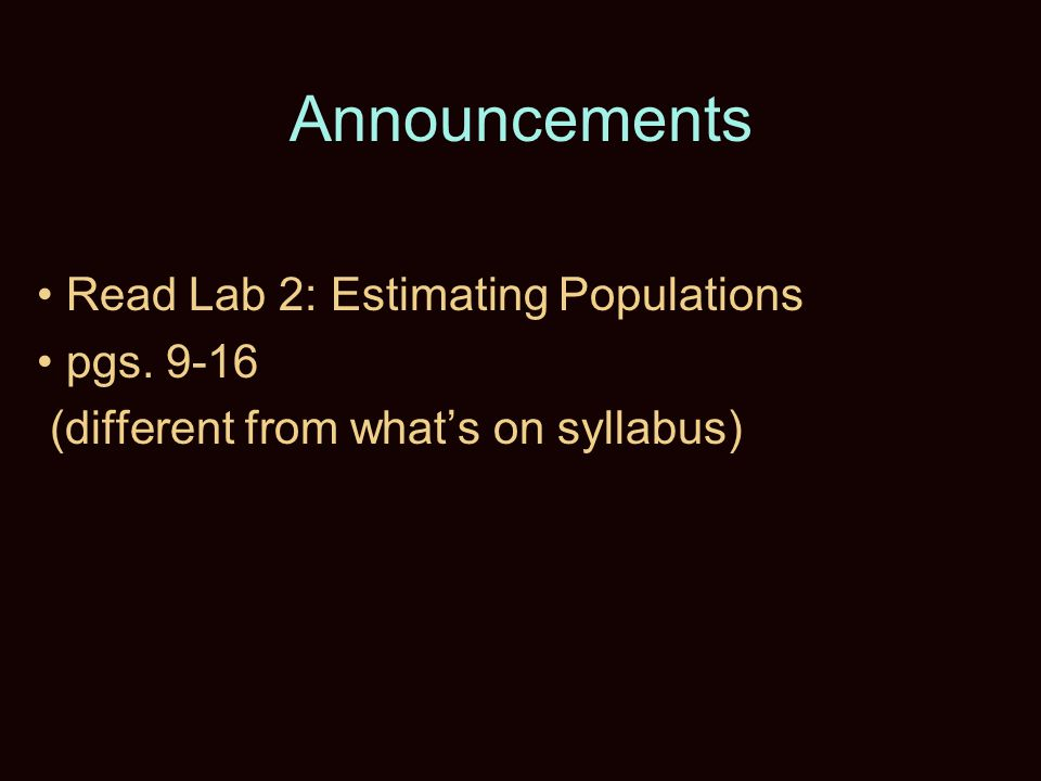 Announcements Read Lab 2: Estimating Populations pgs. 9-16 (different from what's on syllabus)