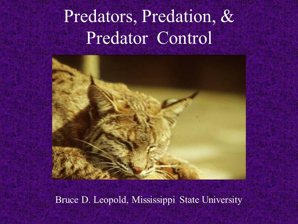 Predators, Predation, & Predator Control Bruce D. Leopold, Mississippi State University