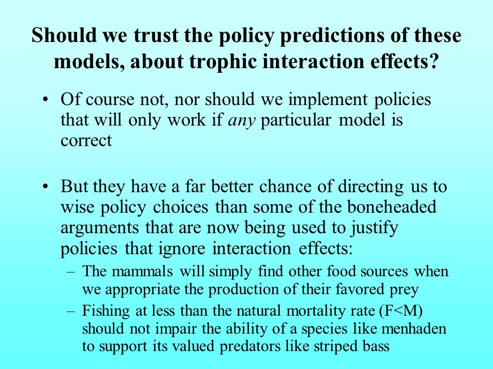 Should we trust the policy predictions of these models, about trophic interaction effects.