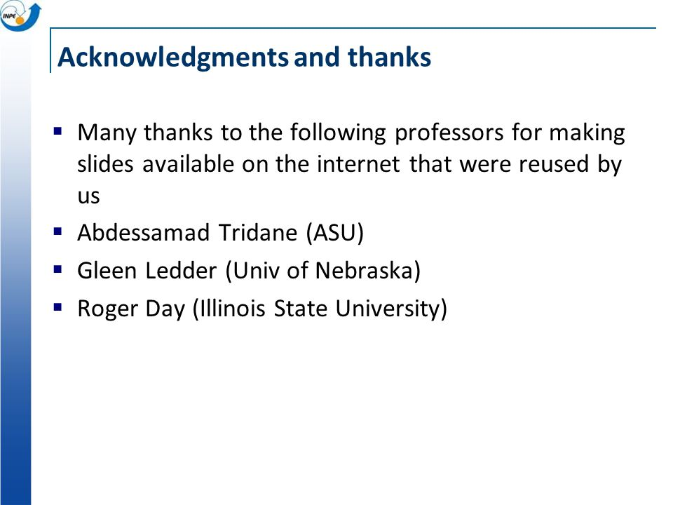 Acknowledgments and thanks  Many thanks to the following professors for making slides available on the internet that were reused by us  Abdessamad T