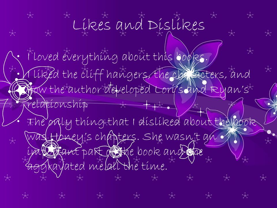 Likes and Dislikes I loved everything about this books.