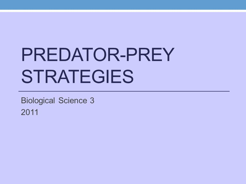 PREDATOR-PREY STRATEGIES Biological Science 3 2011