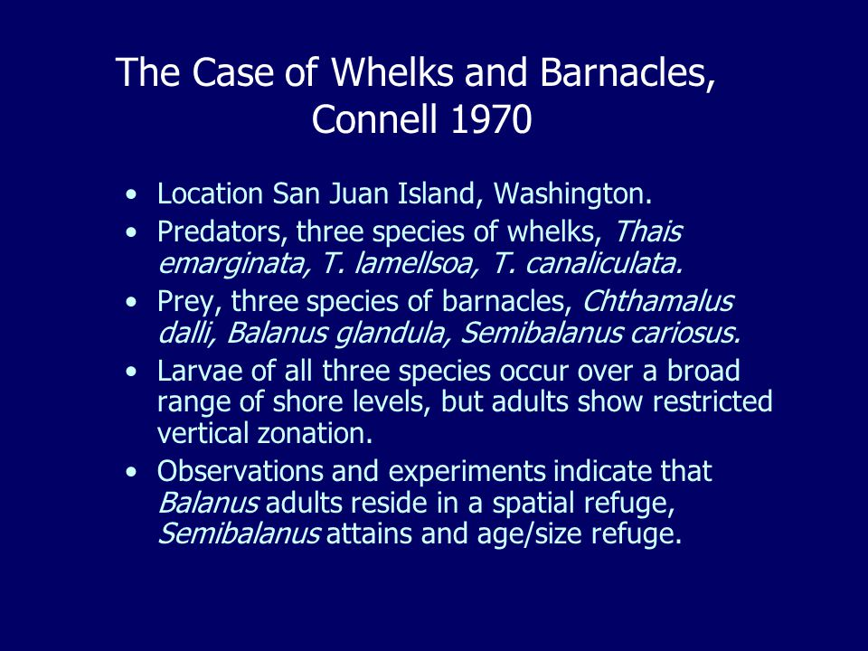 The Case of Whelks and Barnacles, Connell 1970 Location San Juan Island, Washington.