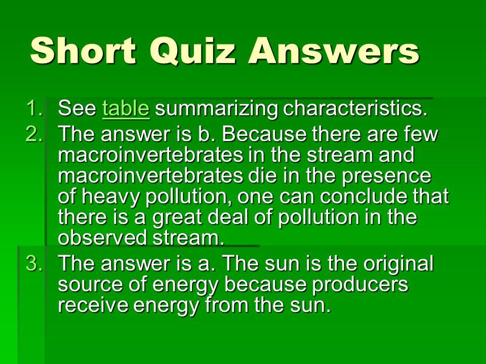 Short Quiz Answers 1.See table summarizing characteristics.