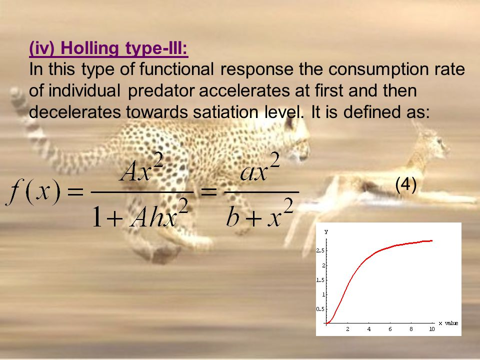 (iv) Holling type-III: In this type of functional response the consumption rate of individual predator accelerates at first and then decelerates towar