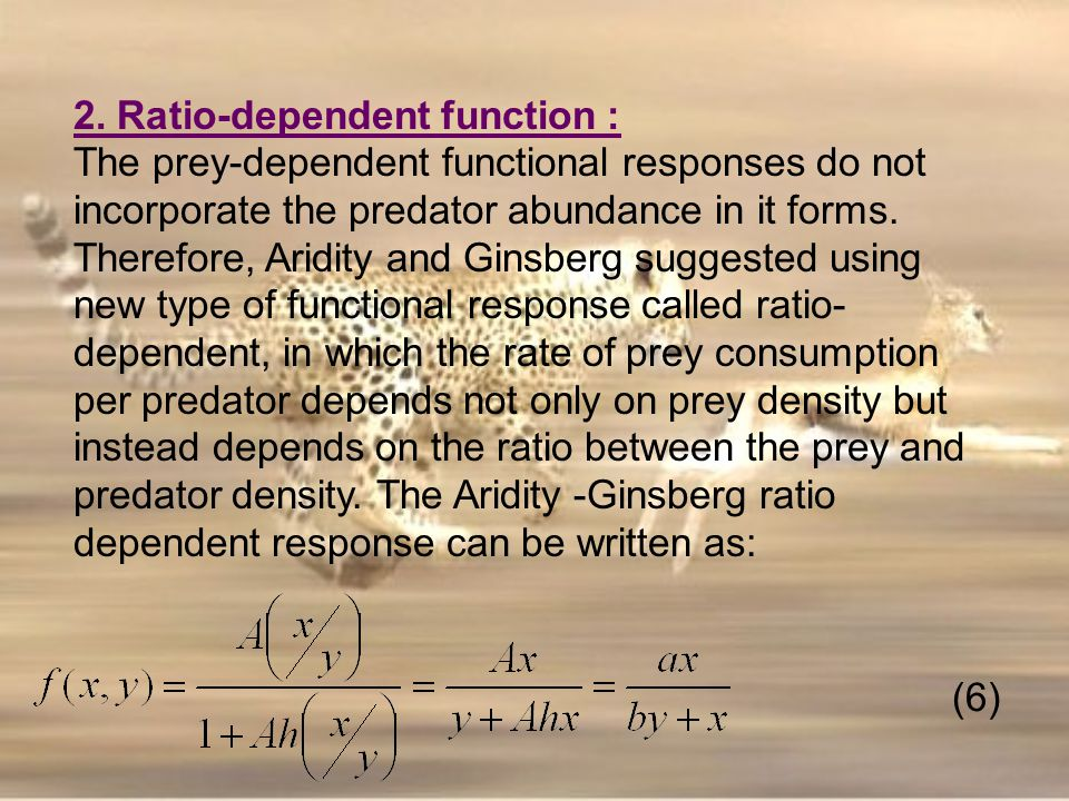 2. Ratio-dependent function : The prey-dependent functional responses do not incorporate the predator abundance in it forms. Therefore, Aridity and Gi