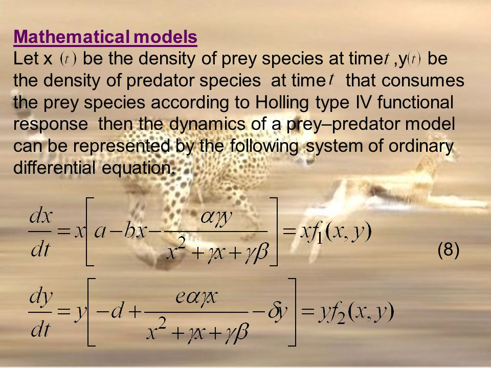Mathematical models Let x be the density of prey species at time,y be the density of predator species at time that consumes the prey species according