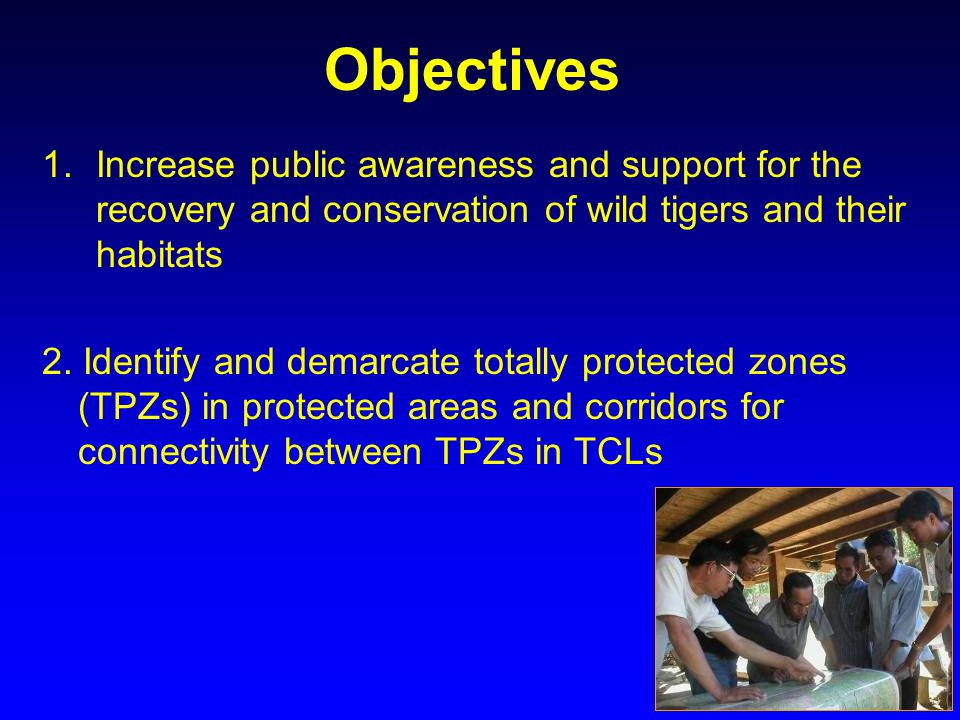 Objectives 1.Increase public awareness and support for the recovery and conservation of wild tigers and their habitats 2.