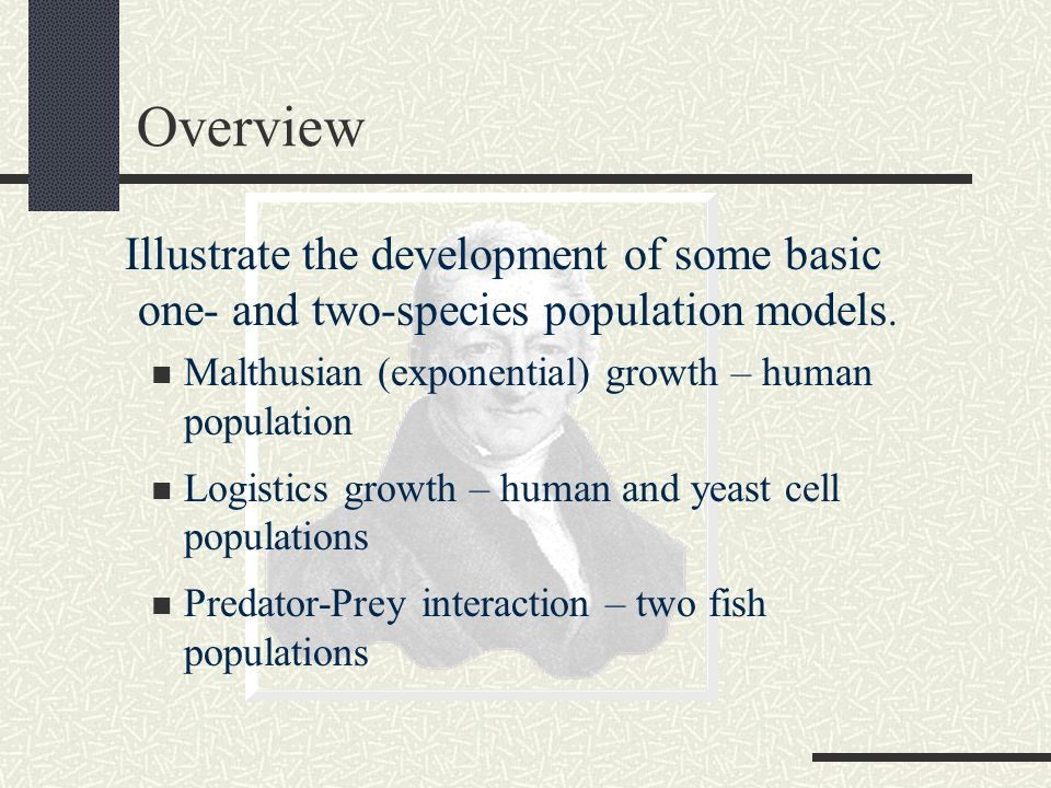 Overview Illustrate the development of some basic one- and two-species population models.