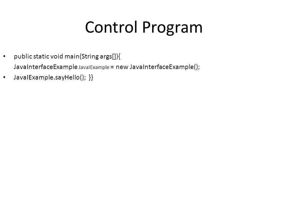 Control Program public static void main(String args[]){ JavaInterfaceExample JavaIExample = new JavaInterfaceExample(); JavaIExample.sayHello(); }}