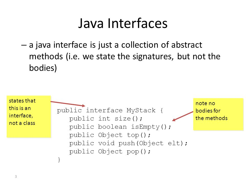 3 Java Interfaces – a java interface is just a collection of abstract methods (i.e.
