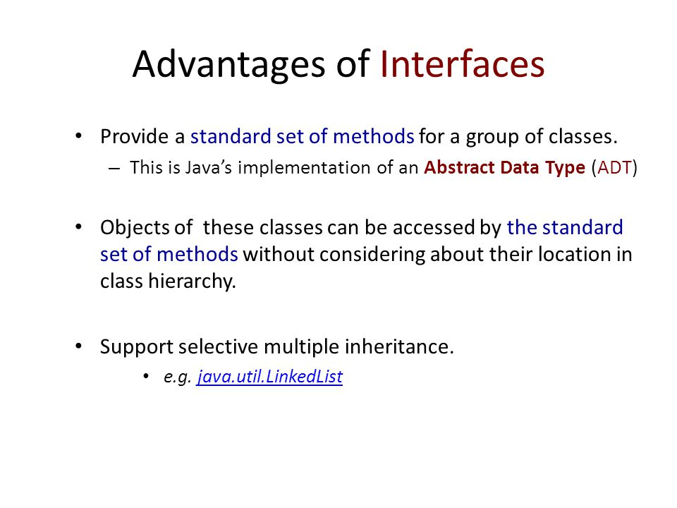 Advantages of Interfaces Provide a standard set of methods for a group of classes.