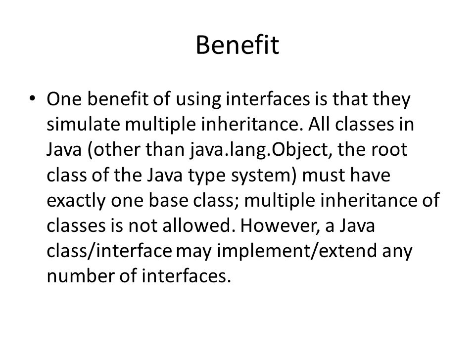 Benefit One benefit of using interfaces is that they simulate multiple inheritance.