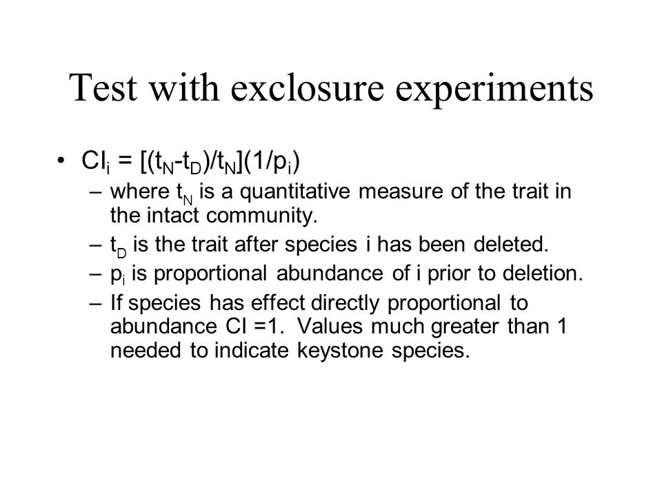 Test with exclosure experiments CI i = [(t N -t D )/t N ](1/p i ) –where t N is a quantitative measure of the trait in the intact community. –t D is t