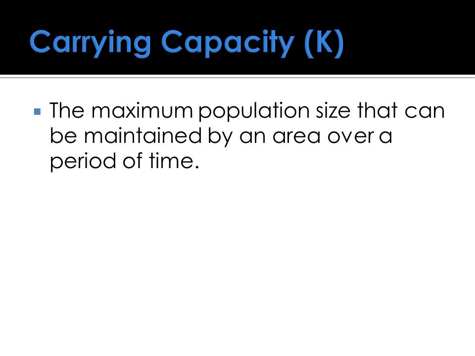  The maximum population size that can be maintained by an area over a period of time.